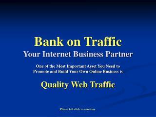 Bank on Traffic Your Internet Business Partner