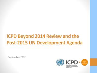 ICPD Beyond 2014 Review and the Post-2015 UN Development Agenda