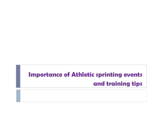 Importance of Athletic sprinting events and training tips