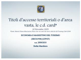Titoli d accesso territoriali o d area vasta, le c.d. card 20 Novembre 2009 Fonte: Maria Chiara Minciaroni, Paese che va