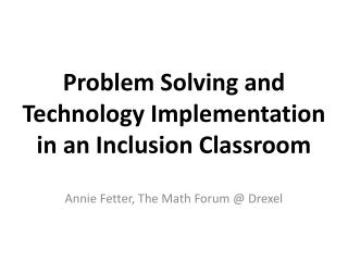 Problem Solving and  Technology Implementation  in an Inclusion Classroom
