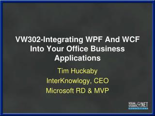 VW302-Integrating WPF And WCF Into Your Office Business Applications