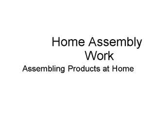 Home Assembly Work - Get Paid to Assembly Products at Home