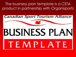 The business plan template is a CSTA product in partnership with Organisports
