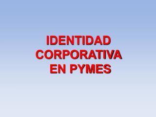 IDENTIDAD CORPORATIVA  EN PYMES