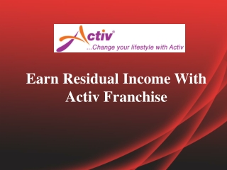 Earn Residual Income With Activ Franchise