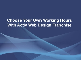 Choose Your Own Working Hours With Activ Web Design Franchis