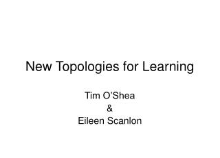 New Topologies for Learning