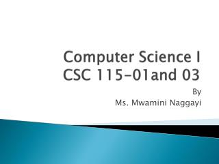 Computer Science I  CSC 115-01and 03