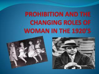 PROHIBITION AND THE CHANGING ROLES OF WOMAN IN THE 1920 S