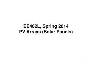 EE462L, Spring 2013 PV Arrays Solar Panels