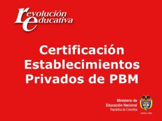 Certificaci n Establecimientos Privados de PBM