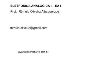 ELETRONICA ANALOGICA I   EA I Prof.  R mulo Oliveira Albuquerque