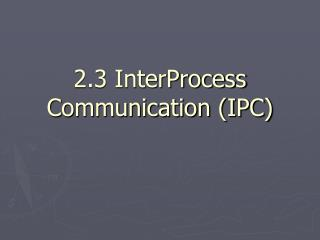 2.3 InterProcess Communication IPC