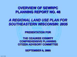 OVERVIEW OF SEWRPC PLANNING REPORT NO. 48   A REGIONAL LAND USE PLAN FOR SOUTHEASTERN WISCONSIN: 2035  PRESENTATION FOR