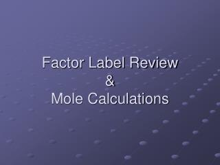 Factor Label Review   Mole Calculations