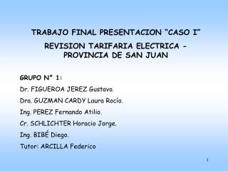 TRABAJO FINAL PRESENTACION  CASO I   REVISION TARIFARIA ELECTRICA - PROVINCIA DE SAN JUAN