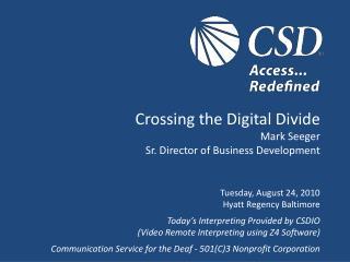 Crossing the Digital Divide  Mark Seeger Sr. Director of Business Development