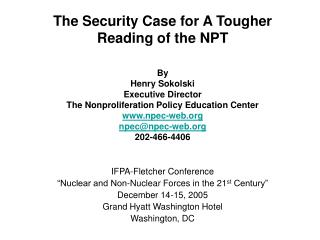 The Security Case for A Tougher Reading of the NPT  By Henry Sokolski Executive Director The Nonproliferation Policy Edu