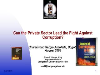 Can the Private Sector Lead the Fight Against Corruption    Universidad Sergio Arboleda, Bogota August 2008   Ethan S. B