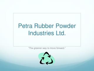 Petra Rubber Powder Industries Ltd.