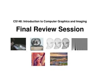 CS148: Introduction to Computer Graphics and Imaging Final Review Session