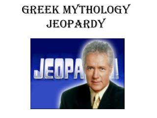 Greek Mythology JEOPARDY