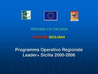 REPUBBLICA ITALIANA  REGIONE SICILIANA   Programma Operativo Regionale Leader Sicilia 2000-2006