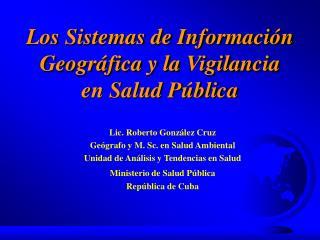 Los Sistemas de Informaci n Geogr fica y la Vigilancia  en Salud P blica