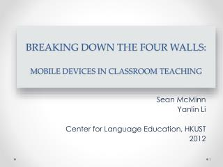 BREAKING DOWN THE FOUR WALLS:  MOBILE DEVICES IN CLASSROOM TEACHING