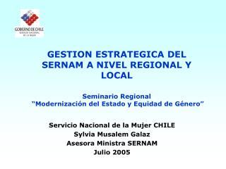 GESTION ESTRATEGICA DEL SERNAM A NIVEL REGIONAL Y LOCAL  Seminario Regional    Modernizaci n del Estado y Equidad de G n