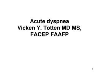 Acute dyspnea Vicken Y. Totten MD MS, FACEP FAAFP