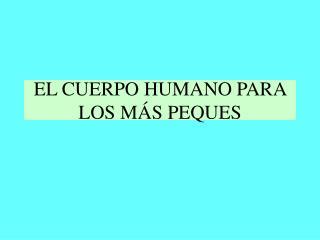 EL CUERPO HUMANO PARA LOS M S PEQUES