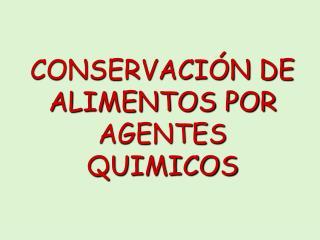 CONSERVACI N DE ALIMENTOS POR AGENTES QUIMICOS