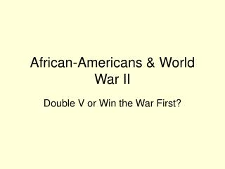 African-Americans  World War II