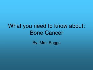 What you need to know about: Bone Cancer