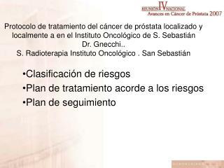 Protocolo de tratamiento del c ncer de pr stata localizado y localmente a en el Instituto Oncol gico de S. Sebasti n Dr.