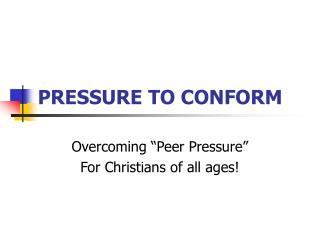 PRESSURE TO CONFORM