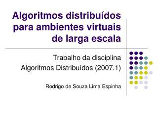 Algoritmos distribu dos para ambientes virtuais de larga escala