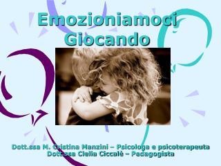 Dott.ssa M. Cristina Manzini   Psicologa e psicoterapeuta Dott.ssa Clelia Ciccal    Pedagogista