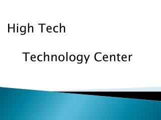 High Tech       Technology Center
