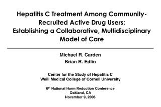 Hepatitis C Treatment Among Community-Recruited Active Drug Users:   Establishing a Collaborative, Multidisciplinary Mod