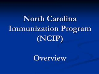 North Carolina Immunization Program NCIP   Overview
