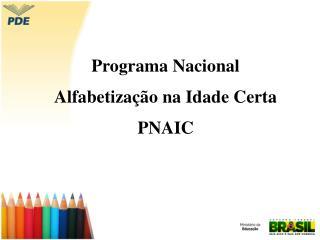Programa Nacional  Alfabetiza  o na Idade Certa PNAIC