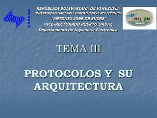 TEMA III  PROTOCOLOS Y  SU ARQUITECTURA