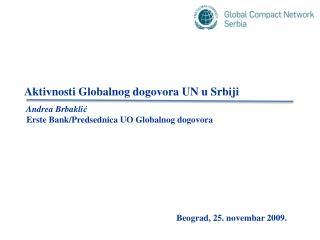 Aktivnosti Globalnog dogovora UN u Srbiji    Andrea Brbaklic  Erste Bank