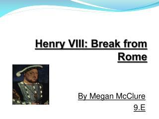 Henry VIII: Break from Rome