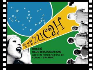 DOSSI   REDE BRAZUCAH 2008 Apoio do Fundo Nacional de Cultura   SAV