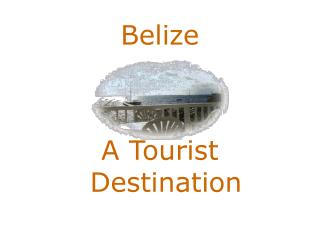 Belize     A Tourist Destination