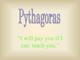 I will pay you if I can  teach you.